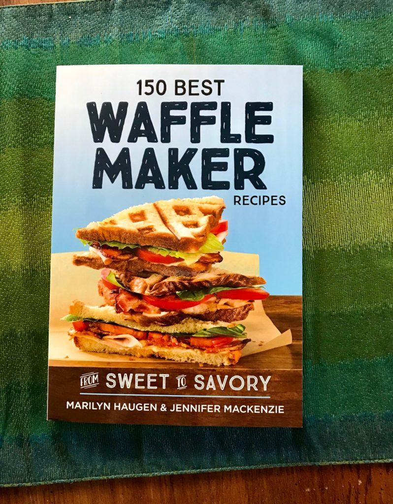 150 best waffle maker recipes from sweet to savory cookbook